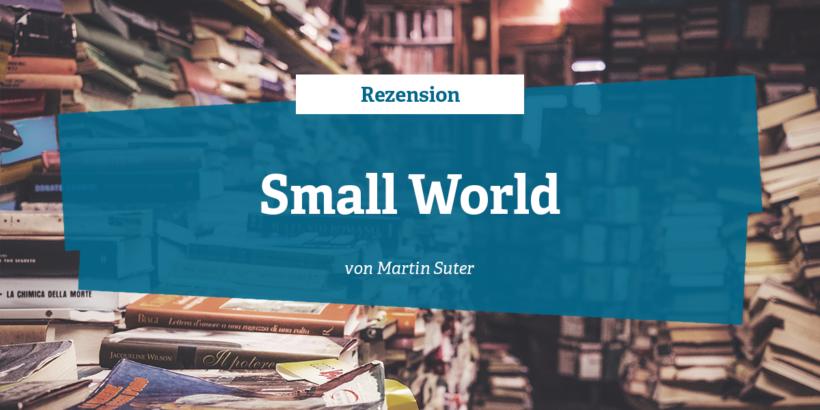 Rezension- Small World von Martin Suter