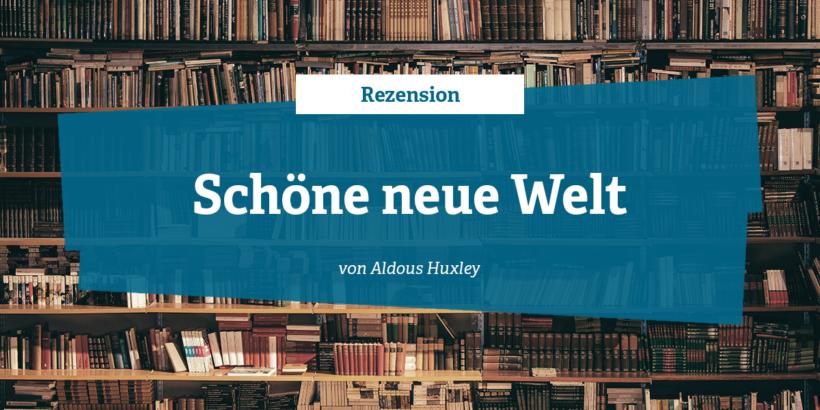 Rezension zu Schöne neue Welt von Aldous Huxley