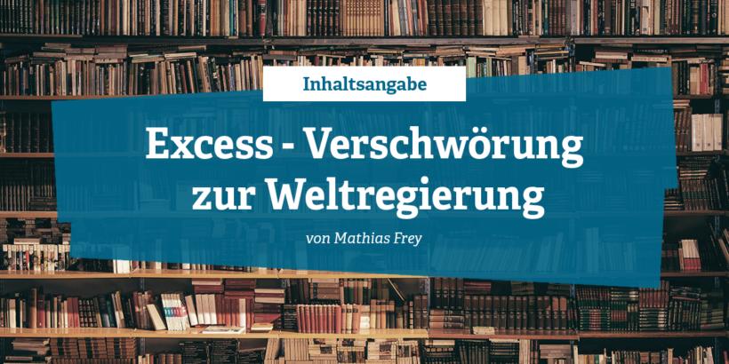 Inhaltsangabe Excess - Verschwörung zur Weltregierung von Mathias Frey