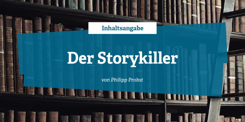 Inhaltsangabe Der Story-Killer von Philipp Probst