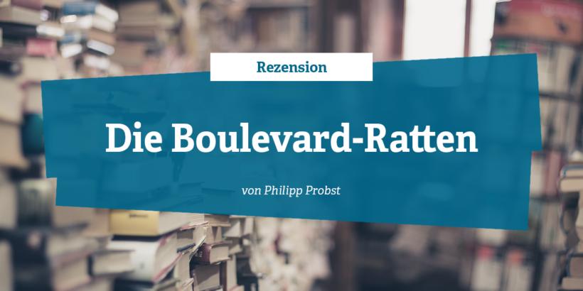 Rezension die Boulevard-Ratten von Philipp Probst