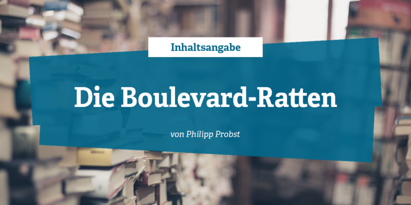 Inhaltsangabe - Die Boulevard-Ratten von Philipp Probst