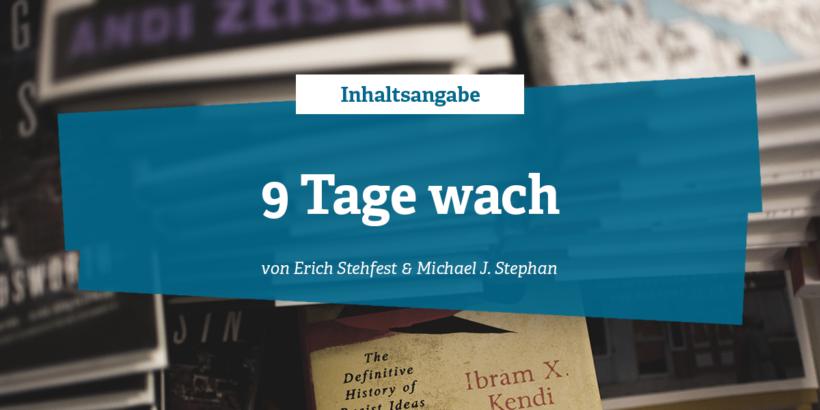 Inhaltsangabe zu 9 Tage wach von Eric Stehfest und Michael J. Stephan