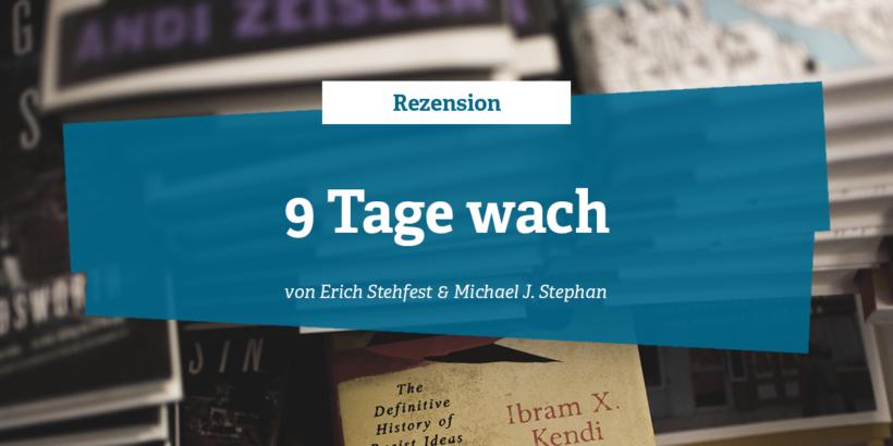 Rezension zu 9 Tage wach von Eric Stehfest und Michael J. Stephan