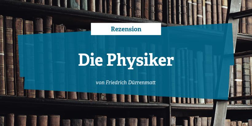 Rezension zu die Physiker von Friedrich Dürrenmatt