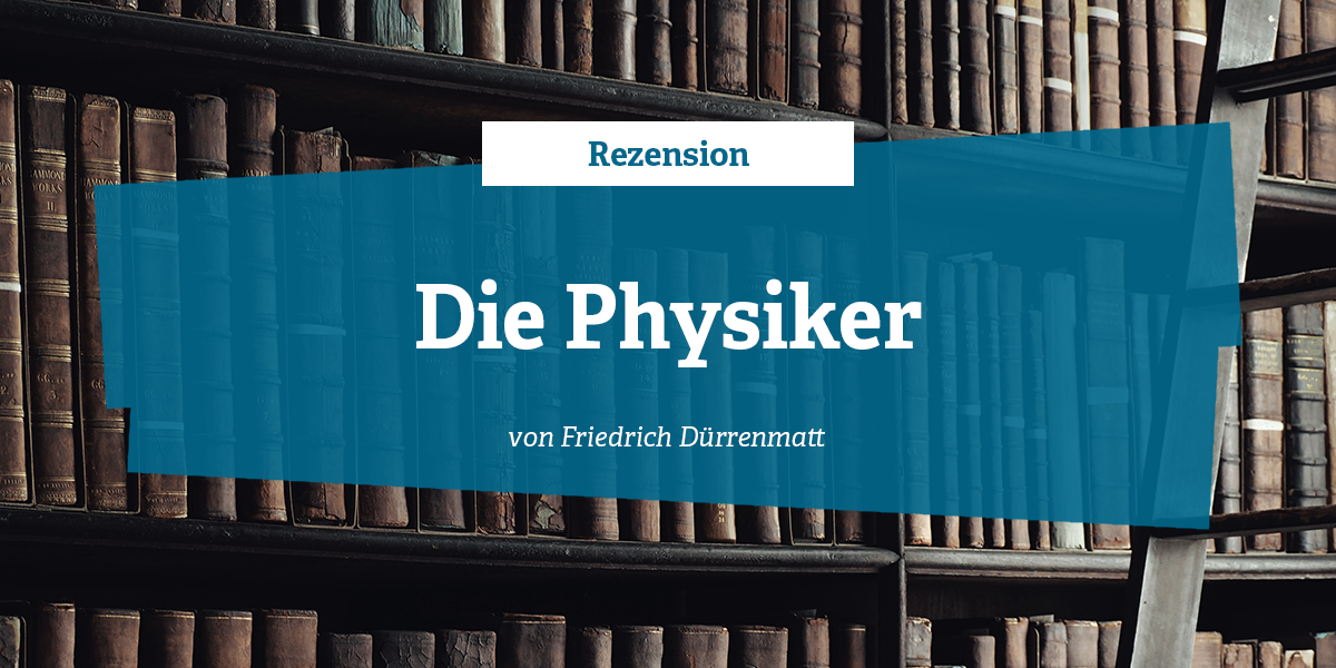rezension die physiker von friedrich d rrenmatt. Black Bedroom Furniture Sets. Home Design Ideas